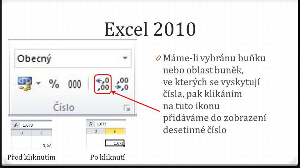 Excel 2010 0 Máme-li vybránu buňku nebo oblast buněk, ve kterých se vyskytují čísla, pak klikáním na tuto ikonu přidáváme do zobrazení desetinné číslo Před kliknutímPo kliknutí