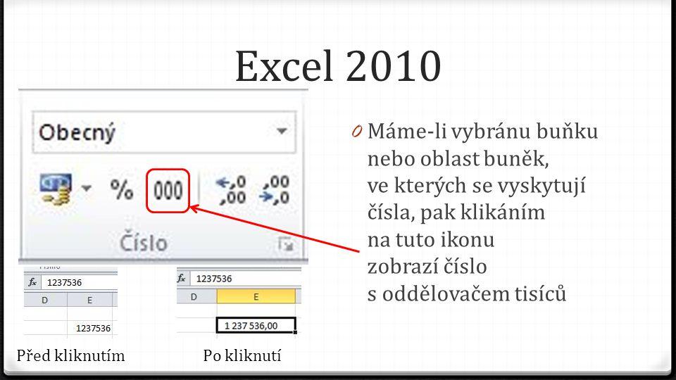 Excel 2010 0 Máme-li vybránu buňku nebo oblast buněk, ve kterých se vyskytují čísla, pak klikáním na tuto ikonu zobrazí číslo s oddělovačem tisíců Před kliknutímPo kliknutí