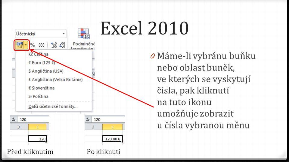 Excel 2010 0 Máme-li vybránu buňku nebo oblast buněk, ve kterých se vyskytují čísla, pak kliknutí na tuto ikonu umožňuje zobrazit u čísla vybranou měnu Před kliknutímPo kliknutí