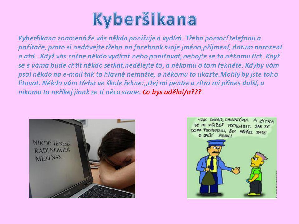 Kyberšikana znamená že vás někdo ponižuje a vydírá. Třeba pomocí telefonu a počítače, proto si nedávejte třeba na facebook svoje jméno,příjmení, datum