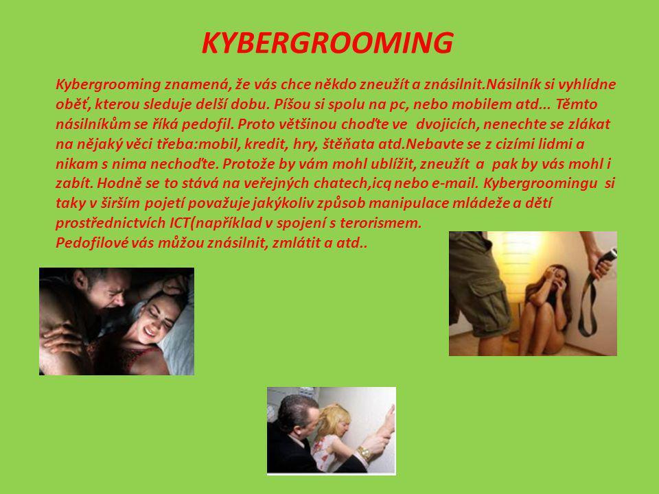 Kybergrooming znamená, že vás chce někdo zneužít a znásilnit.Násilník si vyhlídne oběť, kterou sleduje delší dobu. Píšou si spolu na pc, nebo mobilem