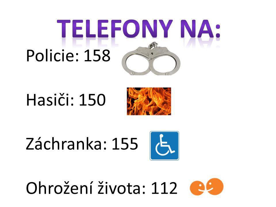 Policie: 158 Hasiči: 150 Záchranka: 155 Ohrožení života: 112