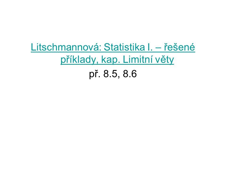 Litschmannová: Statistika I. – řešené příklady, kap. Limitní věty př. 8.5, 8.6