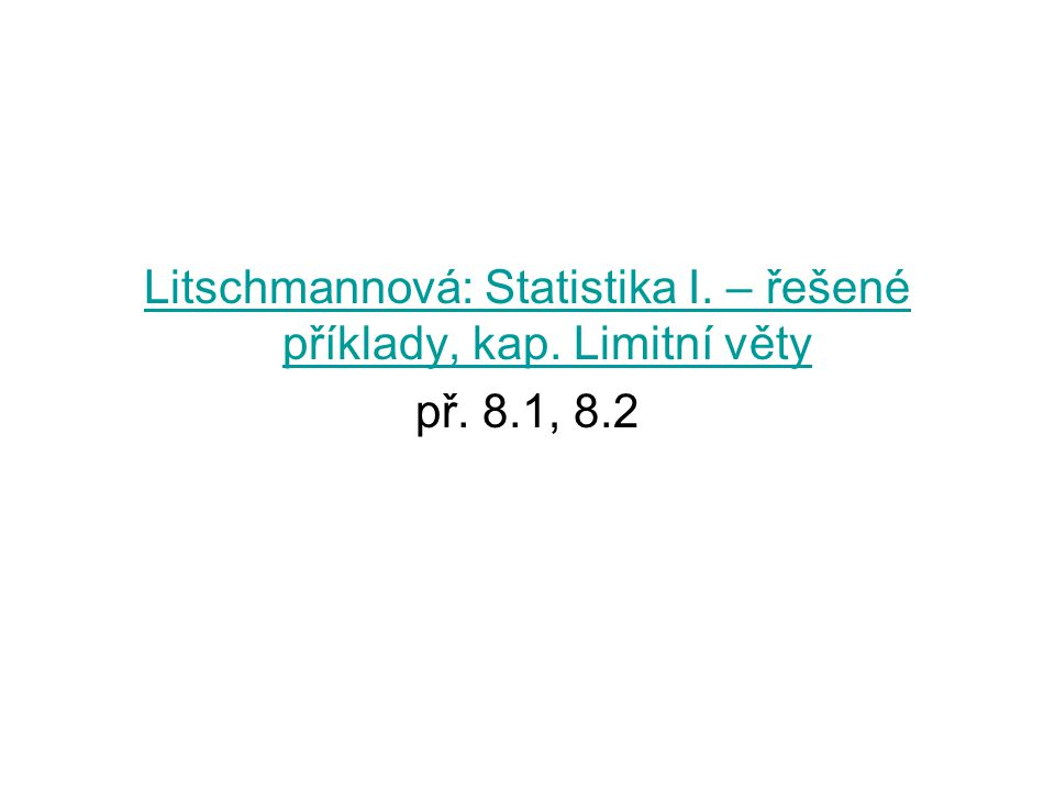 Centrální limitní věta zabývá se konvergencí rozdělení k normálnímu rozdělení 2 dílčí formulace CLV: 1.) Lindebergova-Lévyho věta 2.) Moivreova-Laplaceova věta