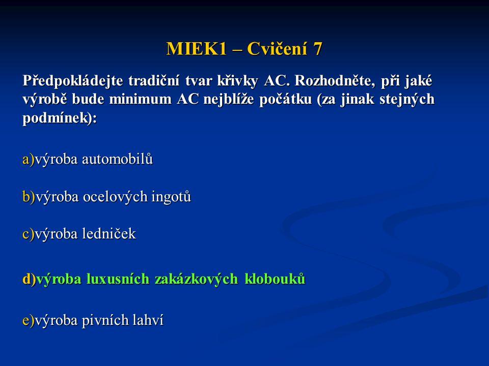 MIEK1 – Cvičení 7 Předpokládejte tradiční tvar křivky AC. Rozhodněte, při jaké výrobě bude minimum AC nejblíže počátku (za jinak stejných podmínek): a
