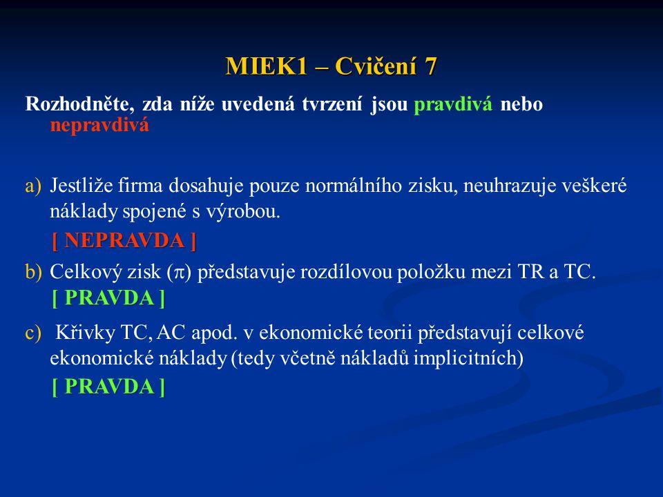 MIEK1 – Cvičení 7 Rozhodněte, zda níže uvedená tvrzení jsou pravdivá nebo nepravdivá a)Jestliže firma dosahuje pouze normálního zisku, neuhrazuje vešk