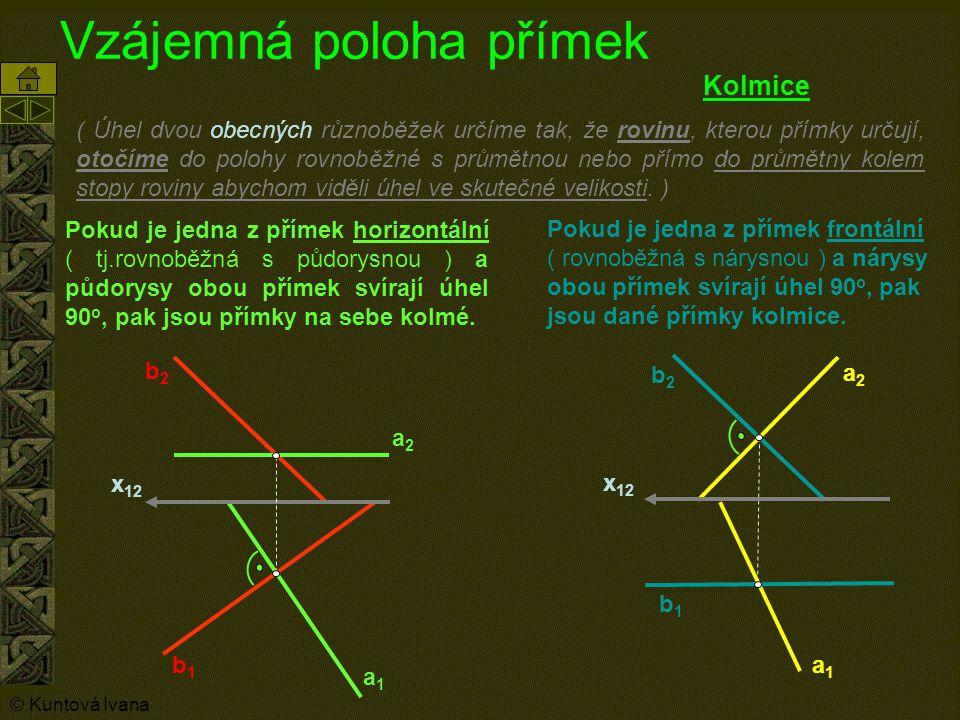 Vzájemná poloha přímek x 12 Kolmice b 2 a1a1 b1b1 a2a2 b2 b2 a1a1 b1b1 a2a2 x 12 Pokud je jedna z přímek horizontální ( tj.rovnoběžná s půdorysnou ) a