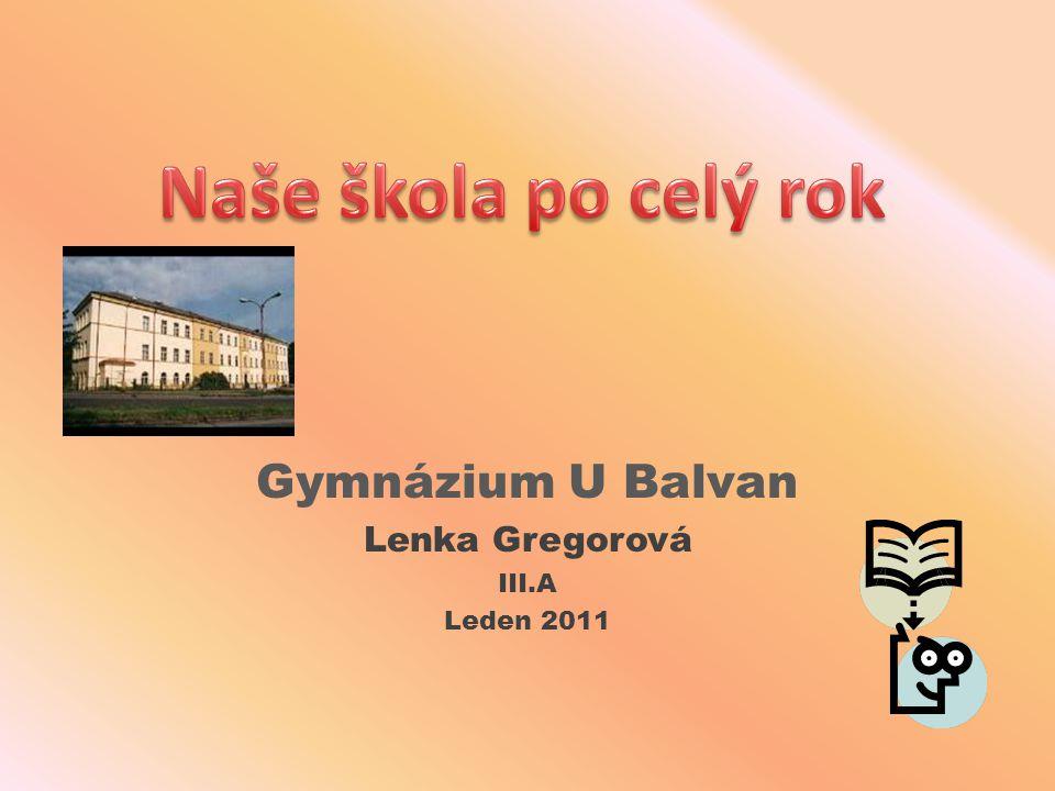 Gymnázium U Balvan Lenka Gregorová III.A Leden 2011