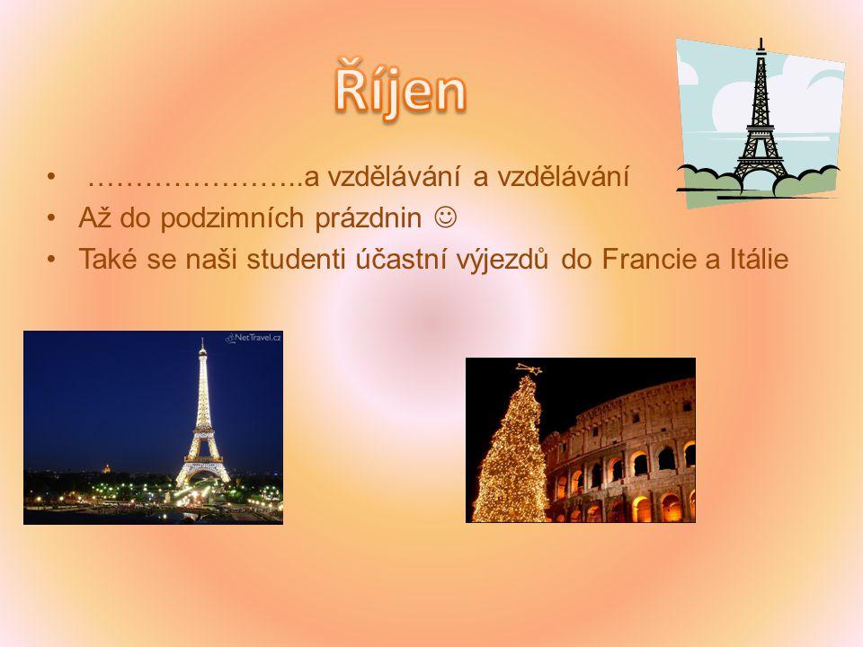 …………………..a vzdělávání a vzdělávání Až do podzimních prázdnin Také se naši studenti účastní výjezdů do Francie a Itálie