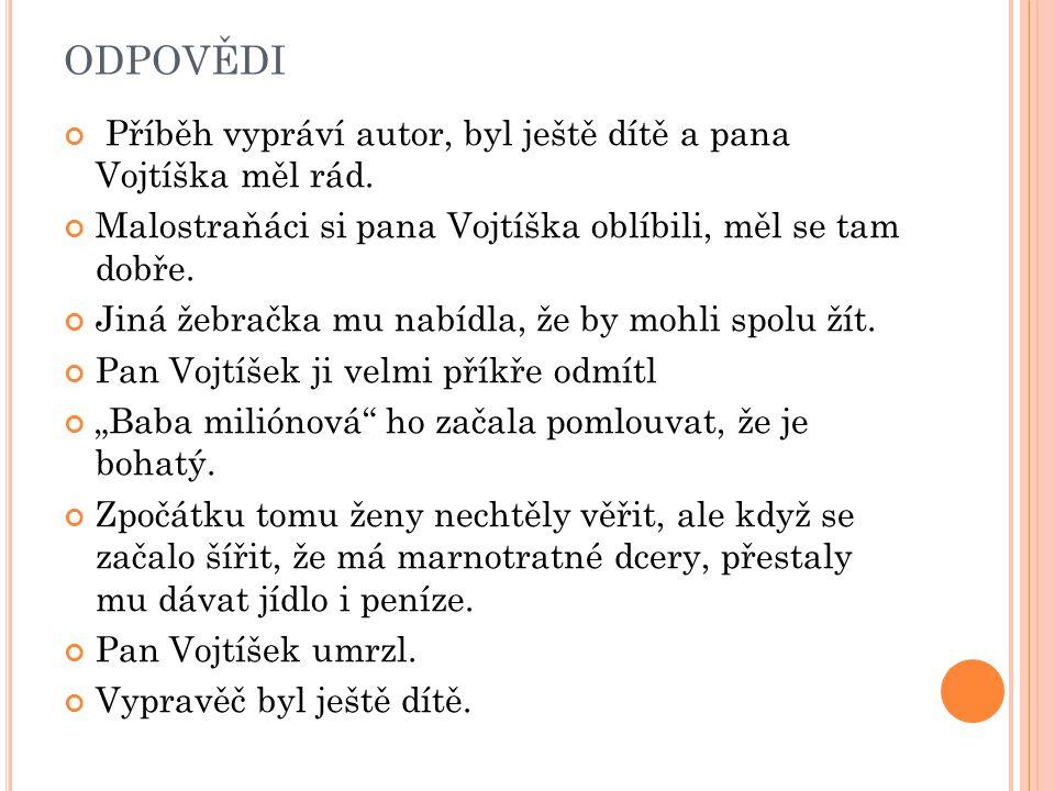 ODPOVĚDI Příběh vypráví autor, byl ještě dítě a pana Vojtíška měl rád.