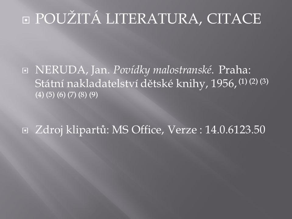  POUŽITÁ LITERATURA, CITACE  NERUDA, Jan. Povídky malostranské.