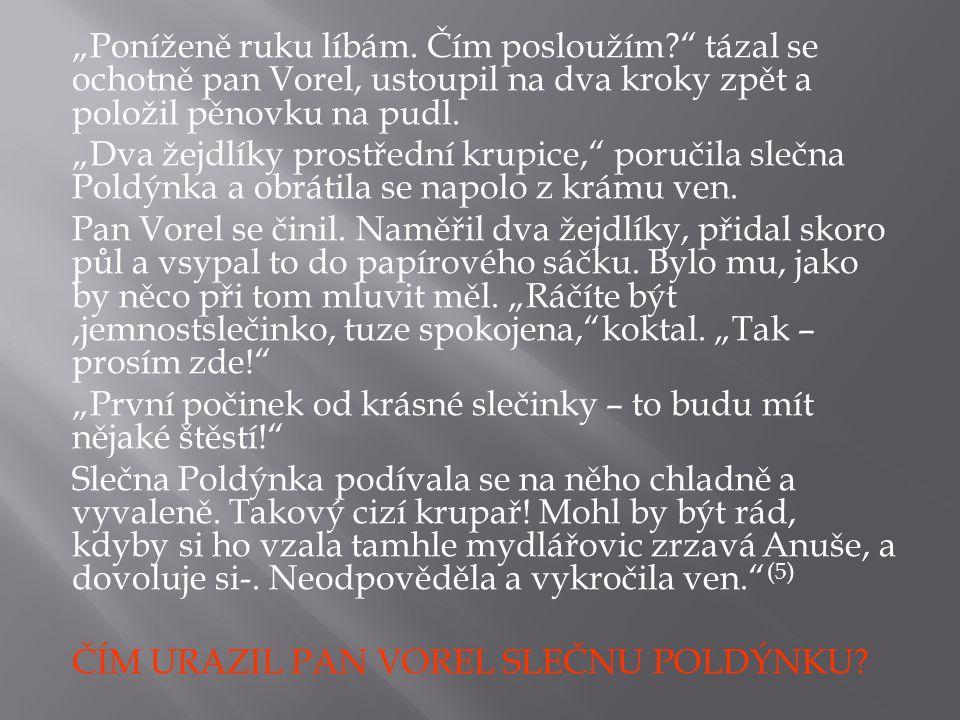 """""""Pan Vorel si mnul ruce.Vyhlídl zas do ulice a zrak jeho spočinul na panu Vojtíškovi, žebráku."""