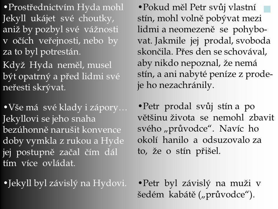 Prostřednictvím Hyda mohl Jekyll ukájet své choutky, aniž by pozbyl své vážnosti v očích veřejnosti, nebo by za to byl potrestán.