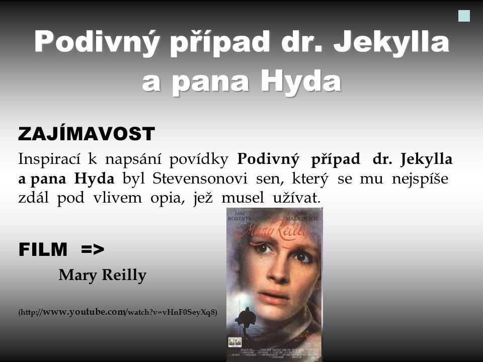 Podivný případ dr. Jekylla a pana Hyda ZAJÍMAVOST Inspirací k napsání povídky Podivný případ dr. Jekylla a pana Hyda byl Stevensonovi sen, který se mu