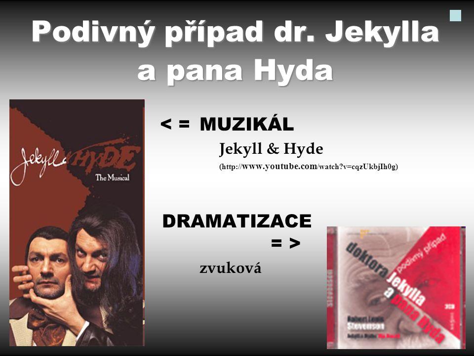 Podivný případ dr. Jekylla a pana Hyda < = MUZIKÁL Jekyll & Hyde (http:// www.youtube.com /watch?v=cqzUkbjIh0g) DRAMATIZACE = > zvuková
