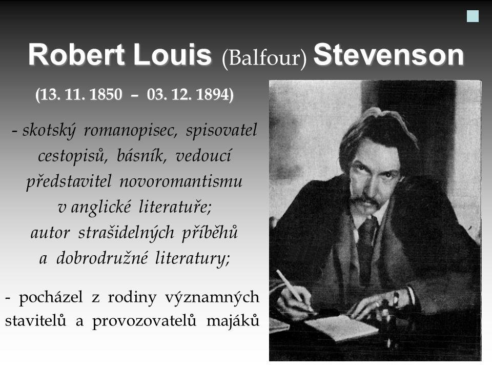 Robert Louis Stevenson Robert Louis (Balfour) Stevenson (13. 11. 1850 – 03. 12. 1894) - skotský romanopisec, spisovatel cestopisů, básník, vedoucí pře