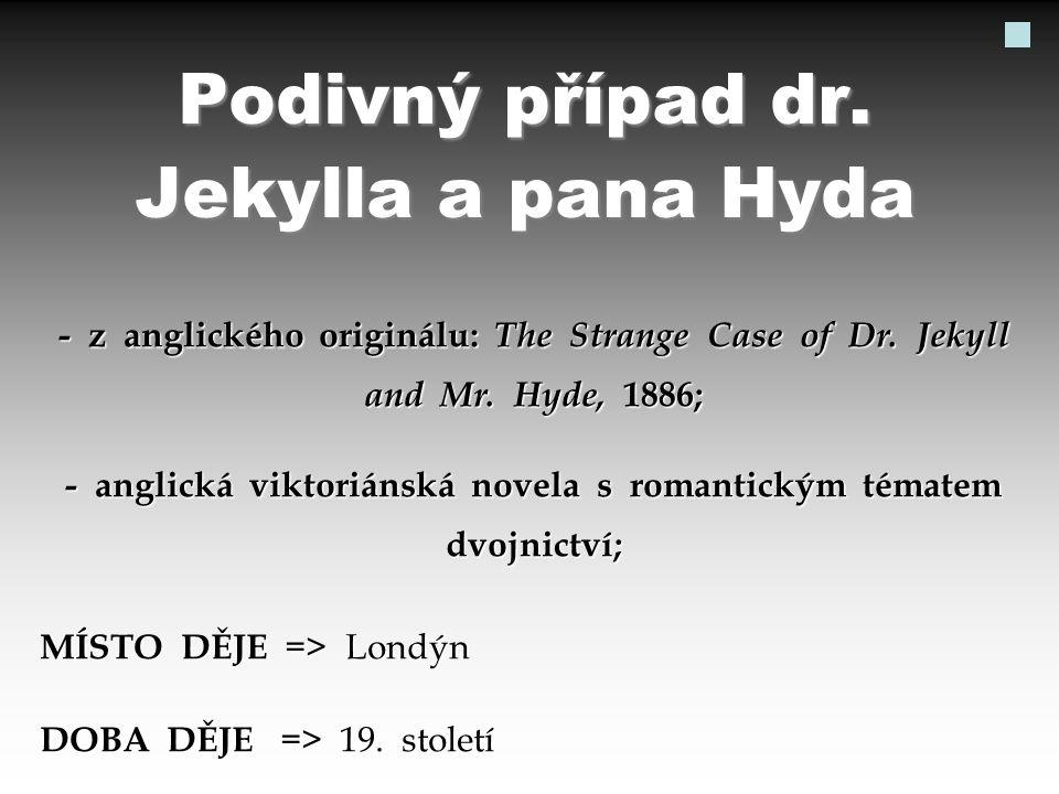 Podivný případ dr. Jekylla a pana Hyda - z anglického originálu: The Strange Case of Dr. Jekyll and Mr. Hyde, 1886; - anglická viktoriánská novela s r