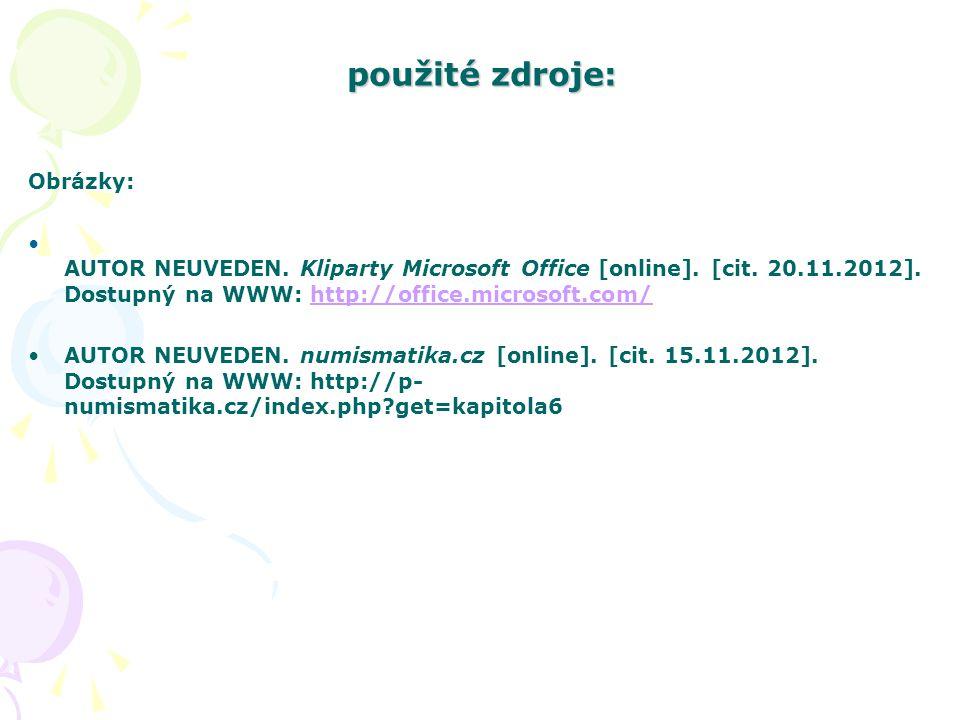 použité zdroje: Obrázky: AUTOR NEUVEDEN. Kliparty Microsoft Office [online].