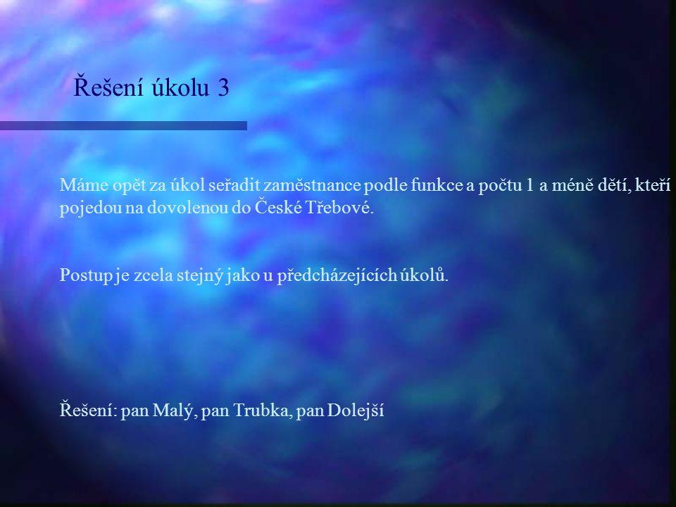 Řešení úkolu 3 Máme opět za úkol seřadit zaměstnance podle funkce a počtu 1 a méně dětí, kteří pojedou na dovolenou do České Třebové.
