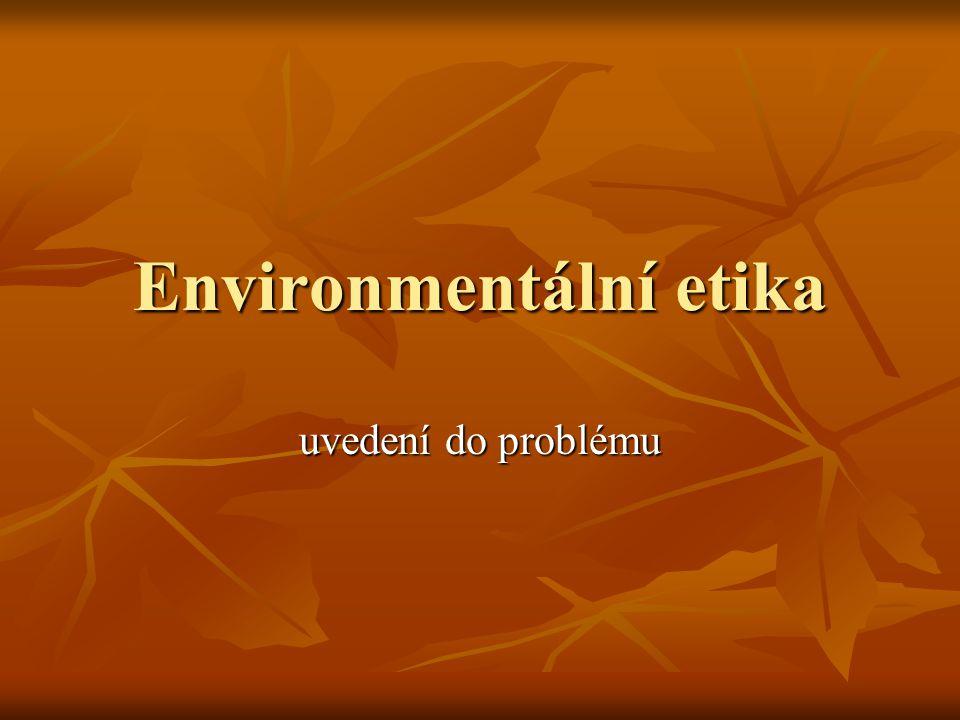 Environmentální etika Etika, morálka, mrav Etika, morálka, mrav Morálka – Není to morální člověk.