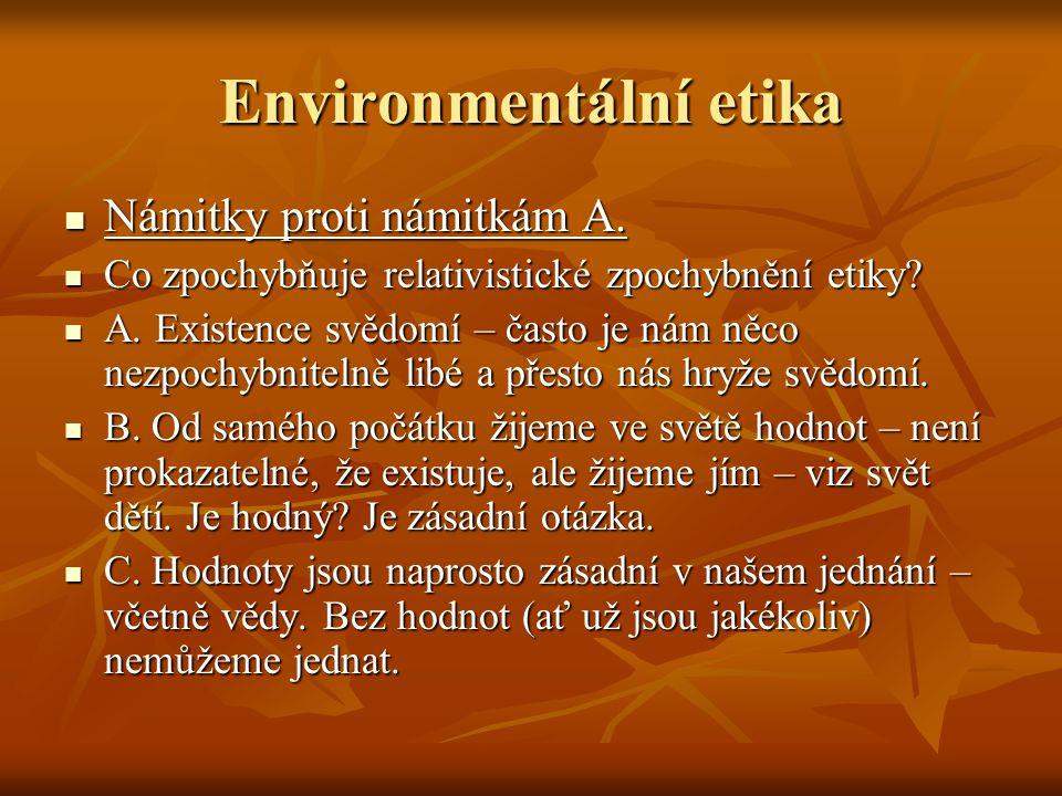 Environmentální etika Námitky proti námitkám A. Námitky proti námitkám A. Co zpochybňuje relativistické zpochybnění etiky? Co zpochybňuje relativistic