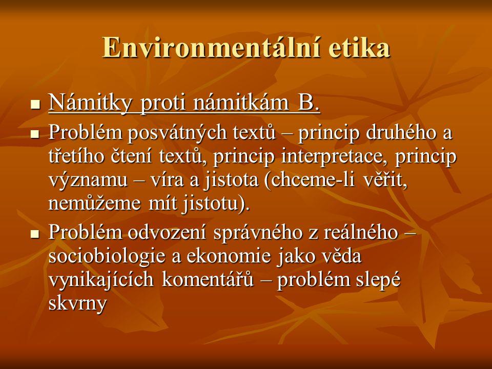 Environmentální etika Námitky proti námitkám B. Námitky proti námitkám B. Problém posvátných textů – princip druhého a třetího čtení textů, princip in