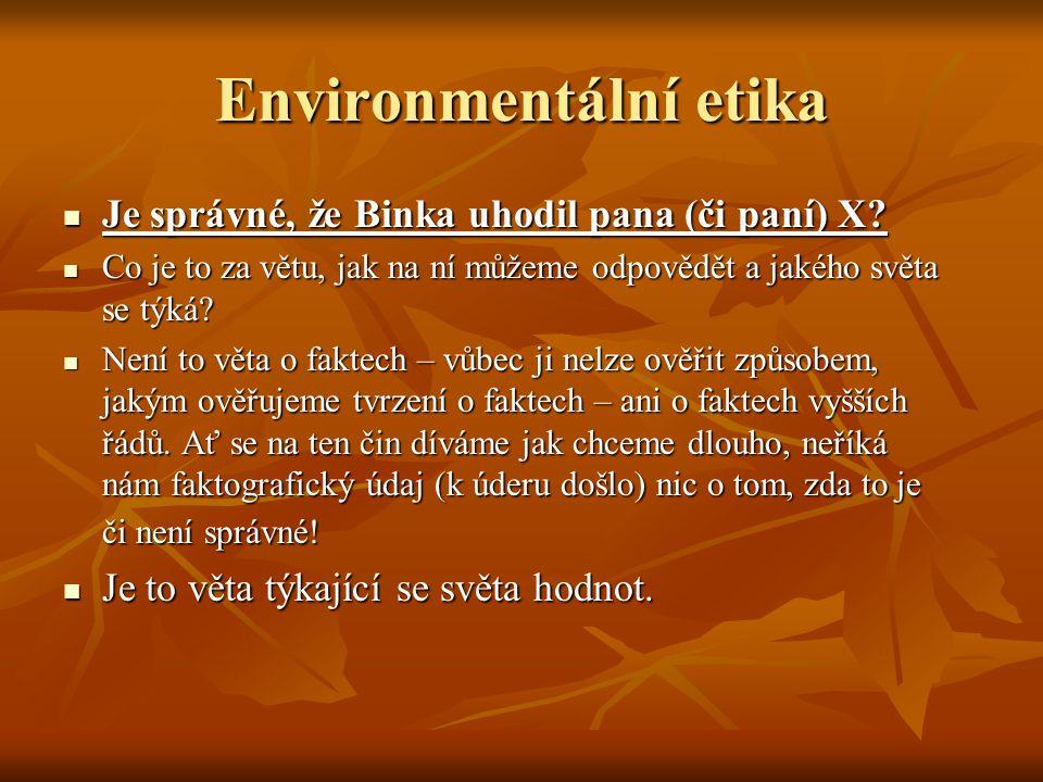 Environmentální etika Je správné, že Binka uhodil pana (či paní) X? Je správné, že Binka uhodil pana (či paní) X? Co je to za větu, jak na ní můžeme o