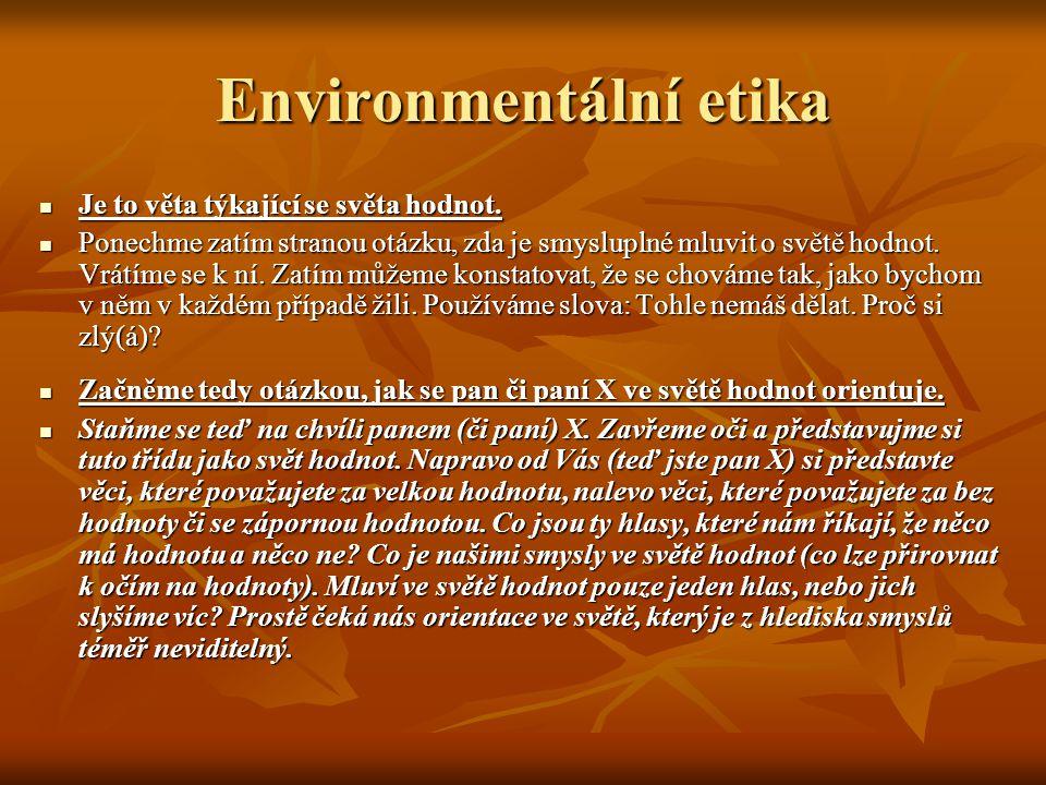 Environmentální etika Je to věta týkající se světa hodnot. Je to věta týkající se světa hodnot. Ponechme zatím stranou otázku, zda je smysluplné mluvi