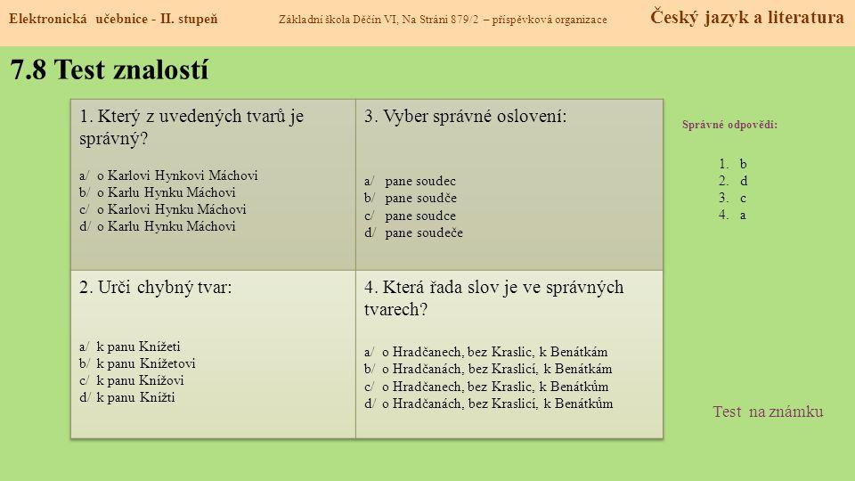 7.8 Test znalostí Správné odpovědi: 1.b 2.d 3.c 4.a Test na známku Elektronická učebnice - II.