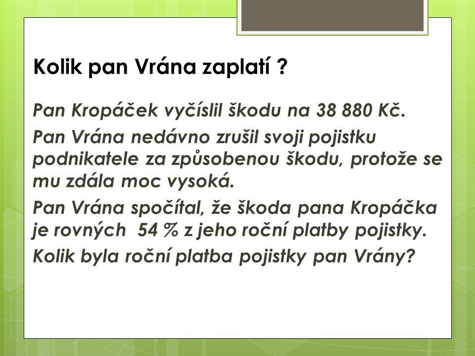 Kolik pan Vrána zaplatí . Pan Kropáček vyčíslil škodu na 38 880 Kč.