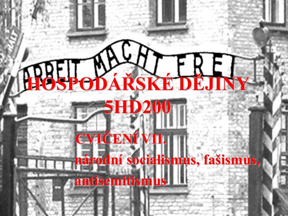 HOSPODÁŘSKÉ DĚJINY 5HD200 CVIČENÍ VII. národní socialismus, fašismus, antisemitismus