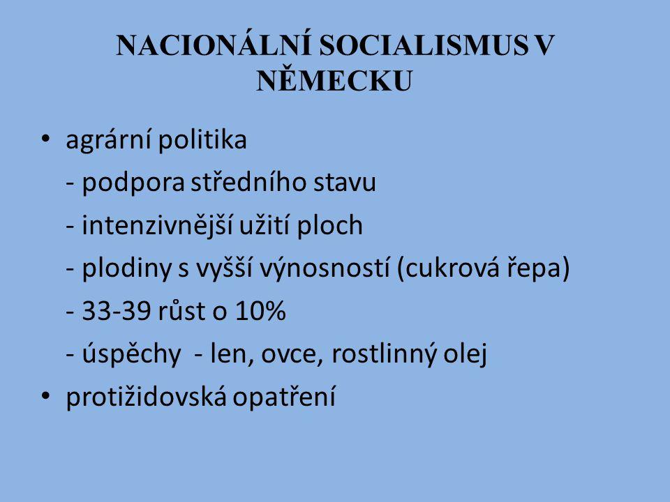 NACIONÁLNÍ SOCIALISMUS V NĚMECKU agrární politika - podpora středního stavu - intenzivnější užití ploch - plodiny s vyšší výnosností (cukrová řepa) -