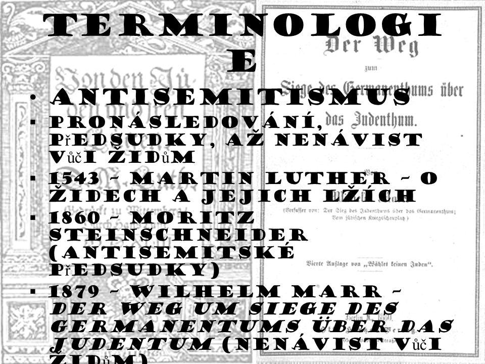 Terminologi e Antisemitismus  pronásledování, p ř edsudky, až nenávist v ůč i Žid ů m  1543 – Martin Luther – o židech a jejich lžích  1860 – Morit