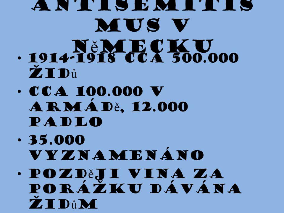 Antisemitis mus v N ě mecku 1914-1918 cca 500.000 žid ů cca 100.000 v armád ě, 12.000 padlo 35.000 vyznamenáno pozd ě ji vina za porážku dávána žid ů