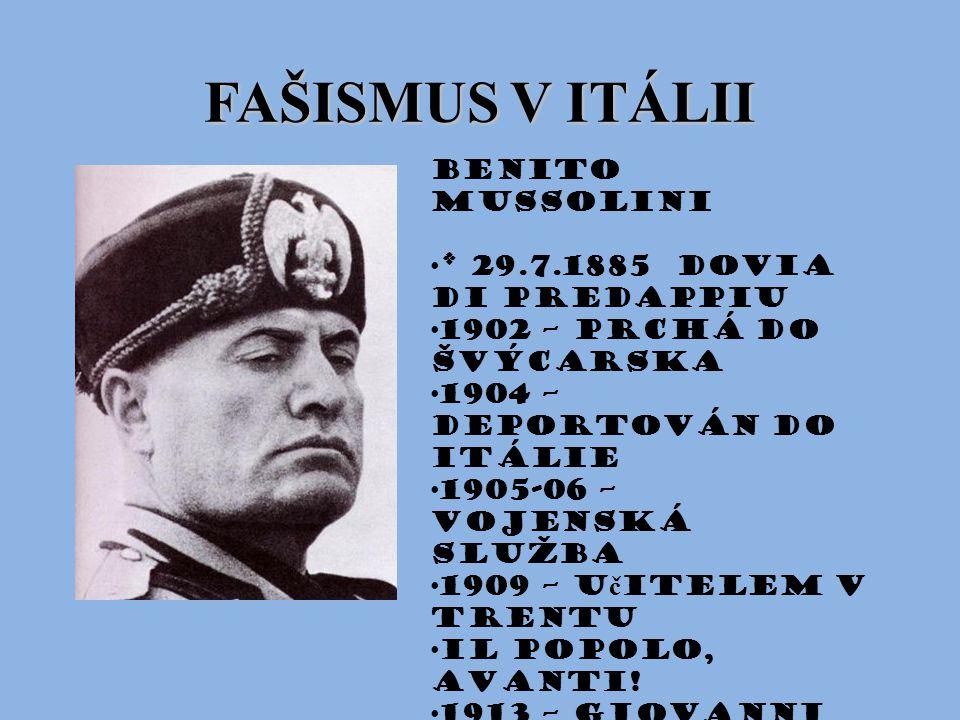 FAŠISMUS V ITÁLII Benito Mussolini * 29.7.1885 Dovia di Predappiu 1902 – prchá do Švýcarska 1904 – deportován do Itálie 1905-06 – vojenská služba 1909