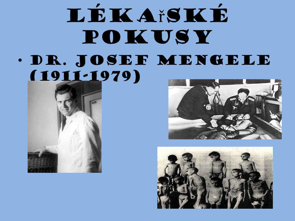 Léka ř ské pokusy Dr. Josef Mengele (1911-1979) 