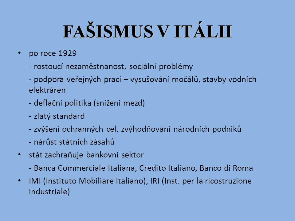 FAŠISMUS V ITÁLII po roce 1929 - rostoucí nezaměstnanost, sociální problémy - podpora veřejných prací – vysušování močálů, stavby vodních elektráren -