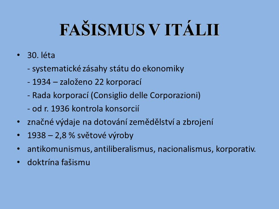 FAŠISMUS V ITÁLII 30. léta - systematické zásahy státu do ekonomiky - 1934 – založeno 22 korporací - Rada korporací (Consiglio delle Corporazioni) - o