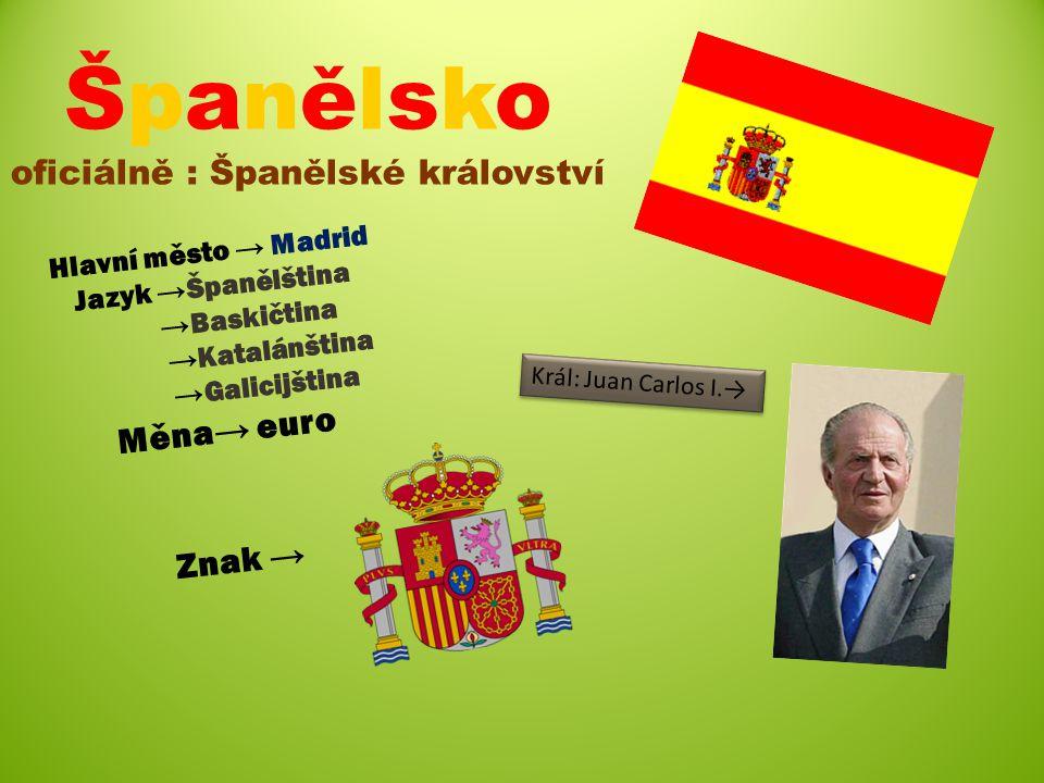 Španělsko oficiálně : Španělské království Hlavní město → Madrid Jazyk →Španělština →Baskičtina →Katalánština →Galicijština Měna→ euro Znak → Král: Juan Carlos I.→