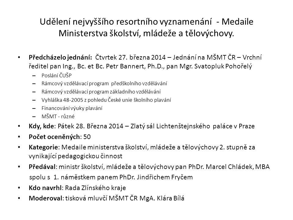 Udělení nejvyššího resortního vyznamenání - Medaile Ministerstva školství, mládeže a tělovýchovy. Předcházelo jednání: Čtvrtek 27. března 2014 – Jedná