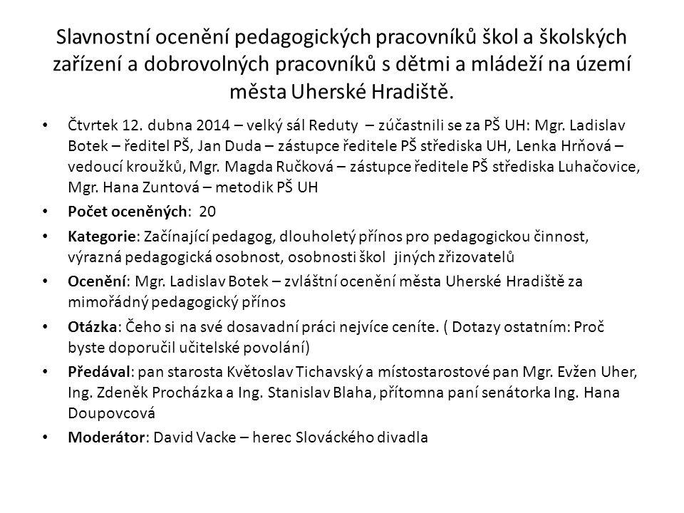 Slavnostní ocenění pedagogických pracovníků škol a školských zařízení a dobrovolných pracovníků s dětmi a mládeží na území města Uherské Hradiště. Čtv