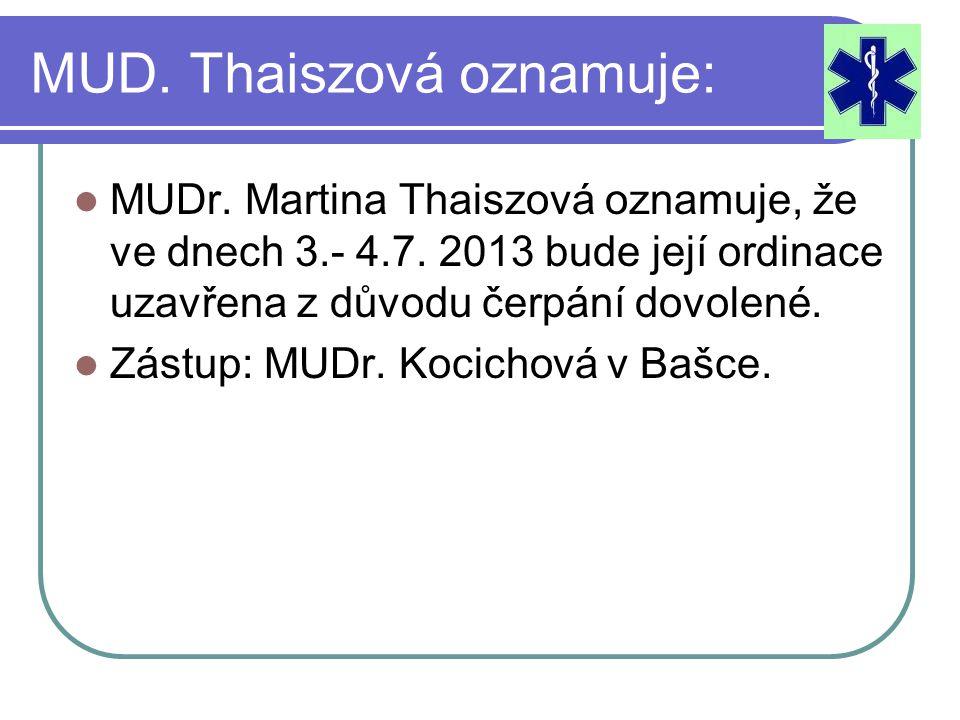 MUD.Thaiszová oznamuje: MUDr. Martina Thaiszová oznamuje, že ve dnech 3.- 4.7.