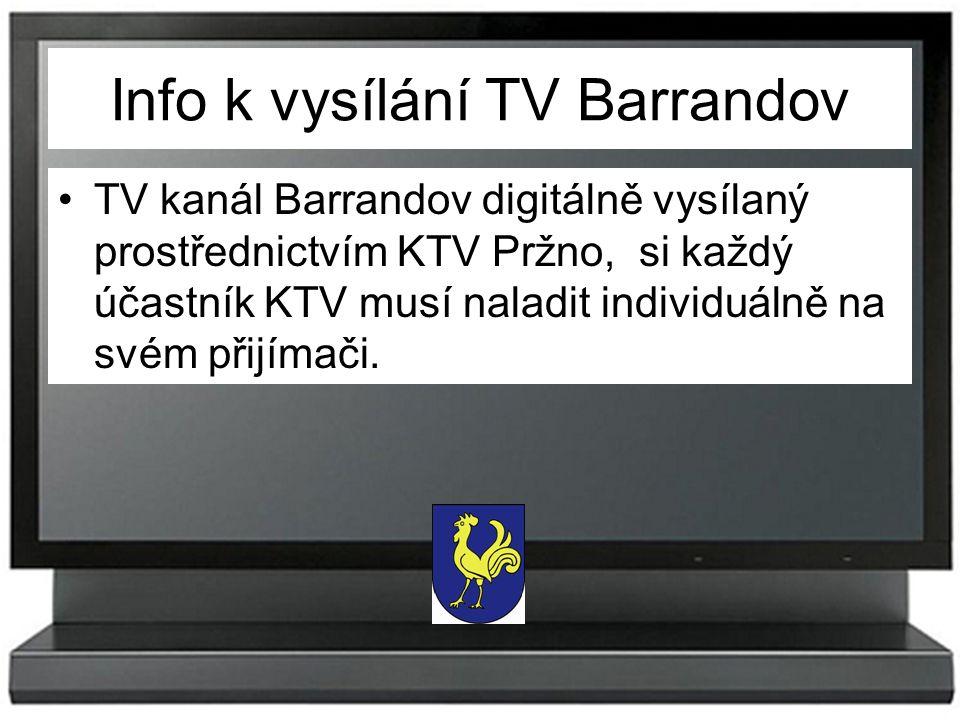 Info k vysílání TV Barrandov TV kanál Barrandov digitálně vysílaný prostřednictvím KTV Pržno, si každý účastník KTV musí naladit individuálně na svém přijímači.