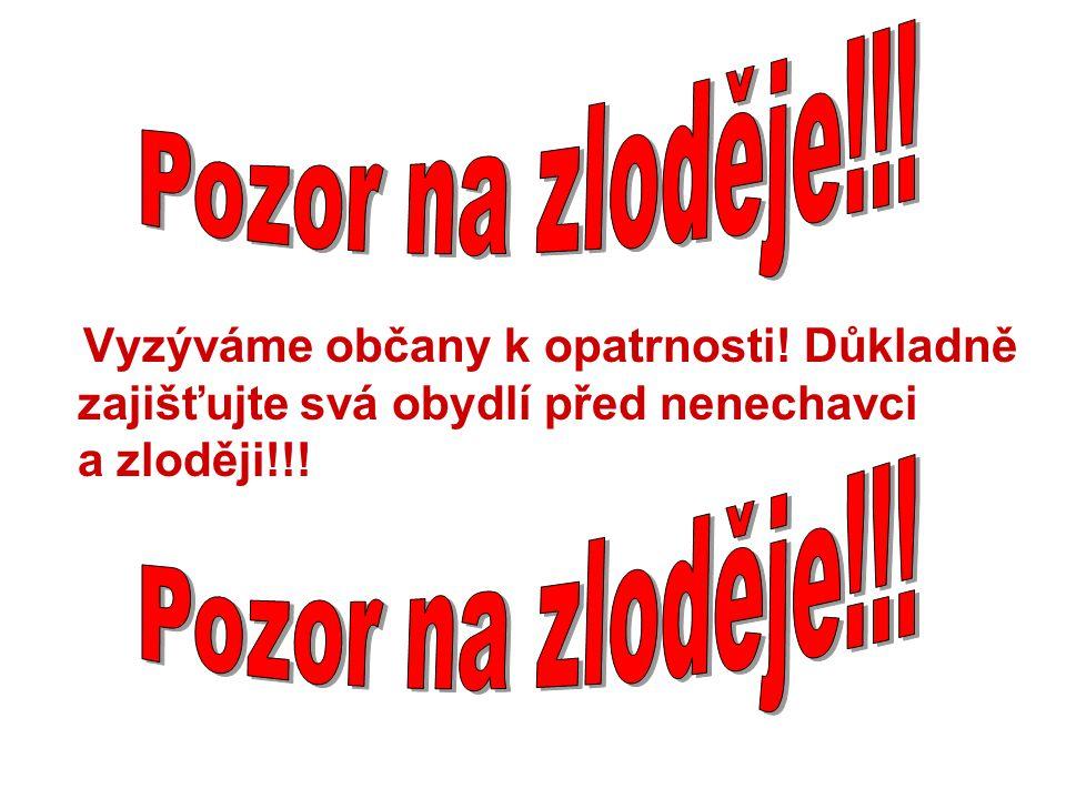 Vyzýváme občany k opatrnosti! Důkladně zajišťujte svá obydlí před nenechavci a zloději!!!