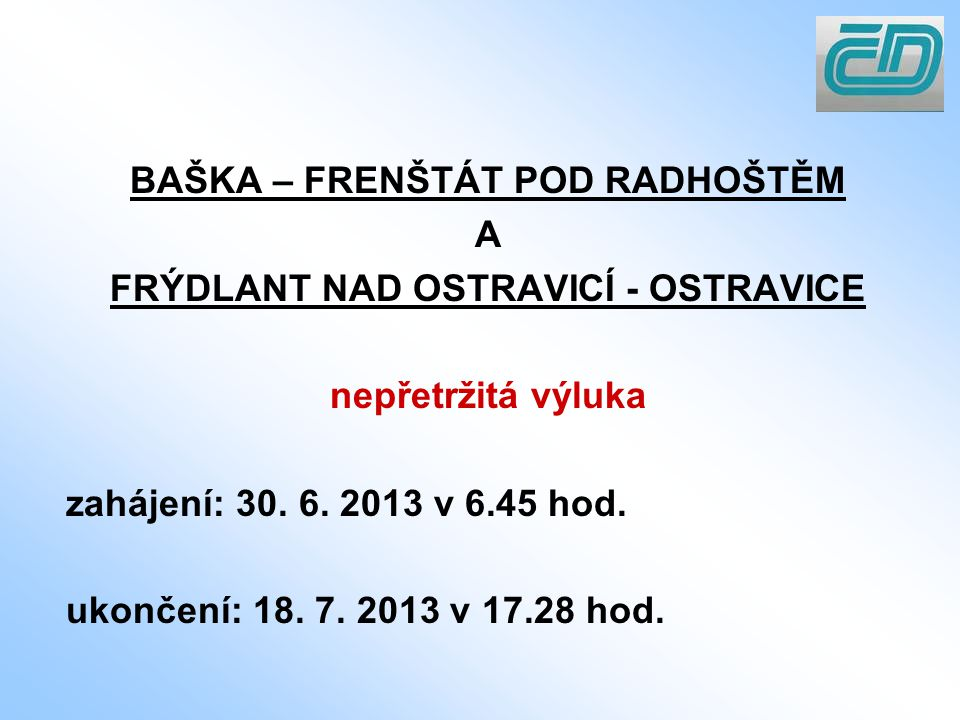 BAŠKA – FRENŠTÁT POD RADHOŠTĚM A FRÝDLANT NAD OSTRAVICÍ - OSTRAVICE nepřetržitá výluka zahájení: 30.