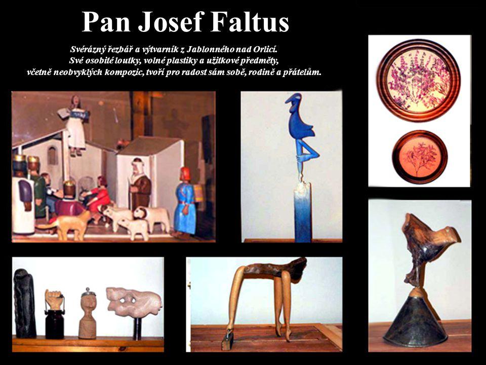 Pan Josef Faltus Svérázný řezbář a výtvarník z Jablonného nad Orlicí. Své osobité loutky, volné plastiky a užitkové předměty, včetně neobvyklých kompo