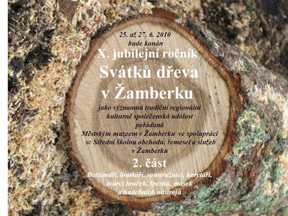 X. jubilejní ročník Svátků dřeva v Žamberku jako významná tradiční regionální kulturně společenská událost pořádaná Městským muzeem v Žamberku ve spol