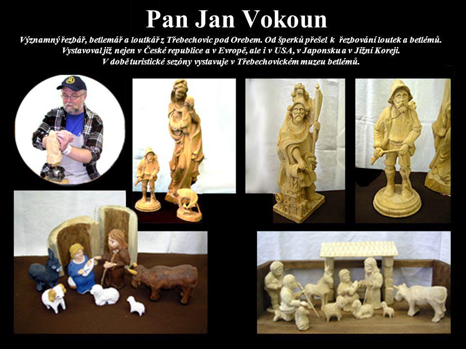 Pan Jan Vokoun Významný řezbář, betlemář a loutkář z Třebechovic pod Orebem. Od šperků přešel k řezbování loutek a betlémů. Vystavoval již nejen v Čes