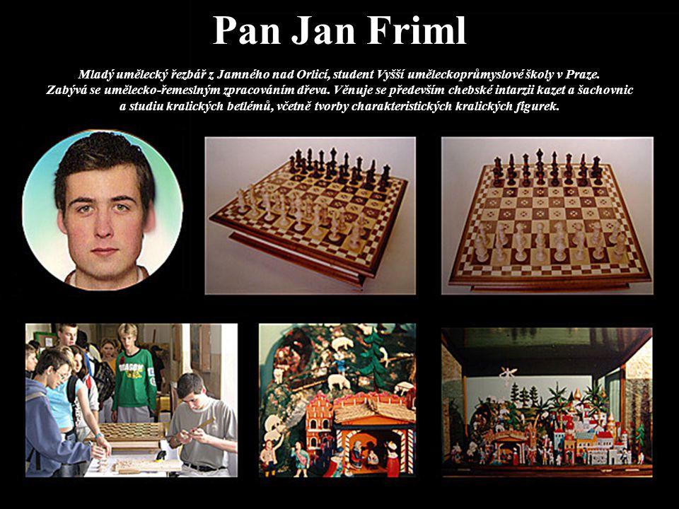 Pan Jan Friml Mladý umělecký řezbář z Jamného nad Orlicí, student Vyšší uměleckoprůmyslové školy v Praze. Zabývá se umělecko-řemeslným zpracováním dře