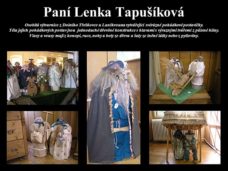 Paní Lenka Tapušíková Osobitá výtvarnice z Dolního Třešňovce u Lanškrouna vytvářející svérázné pohádkové postavičky. Těla jejich pohádkových postav js